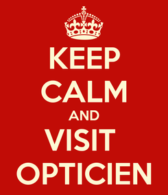 Poster: KEEP CALM AND VISIT  OPTICIEN