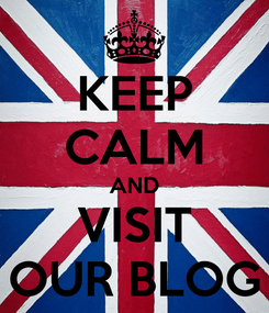 Poster: KEEP CALM AND VISIT OUR BLOG