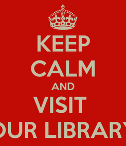 Poster: KEEP CALM AND VISIT  OUR LIBRARY