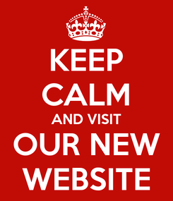 Poster: KEEP CALM AND VISIT OUR NEW WEBSITE