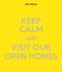 Poster: KEEP CALM AND VISIT OUR OPEN HOMES