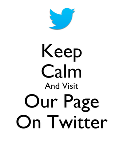 Poster: Keep Calm And Visit Our Page On Twitter