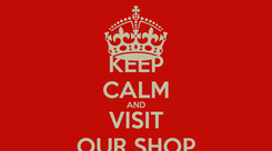 Poster: KEEP CALM AND VISIT OUR SHOP