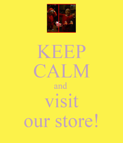 Poster: KEEP CALM and  visit our store!