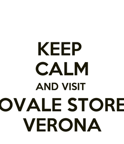 Poster: KEEP  CALM AND VISIT  OVALE STORE VERONA