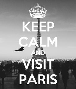 Poster: KEEP CALM AND VISIT PARIS