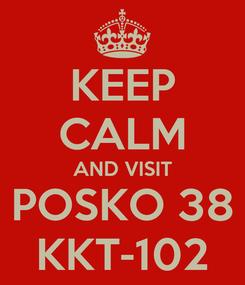 Poster: KEEP CALM AND VISIT POSKO 38 KKT-102