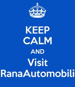 Poster: KEEP CALM AND Visit RanaAutomobili