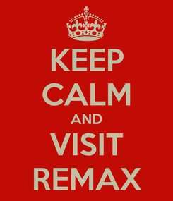 Poster: KEEP CALM AND VISIT REMAX