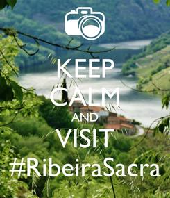 Poster: KEEP CALM AND VISIT #RibeiraSacra