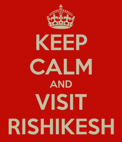 Poster: KEEP CALM AND VISIT RISHIKESH