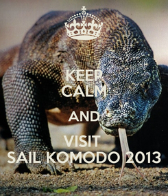 Poster: KEEP CALM AND VISIT  SAIL KOMODO 2013