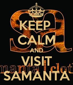 Poster: KEEP  CALM AND VISIT SAMANTA