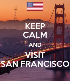 Poster: KEEP CALM AND VISIT SAN FRANCISCO