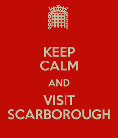 Poster: KEEP CALM AND VISIT SCARBOROUGH