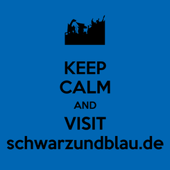 Poster: KEEP CALM AND VISIT schwarzundblau.de