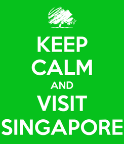 Poster: KEEP CALM AND VISIT SINGAPORE