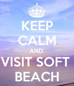 Poster: KEEP CALM AND  VISIT SOFT  BEACH