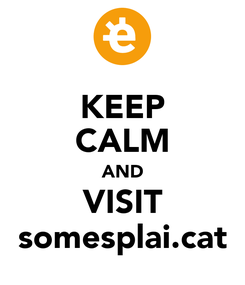 Poster: KEEP CALM AND VISIT somesplai.cat