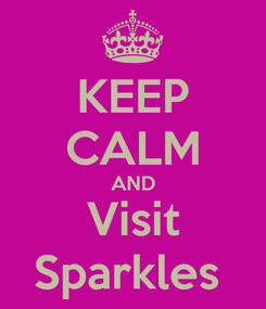Poster: KEEP CALM AND Visit Sparkles