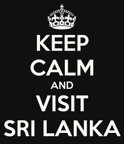 Poster: KEEP CALM AND VISIT SRI LANKA