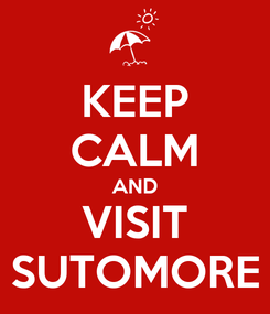 Poster: KEEP CALM AND VISIT SUTOMORE