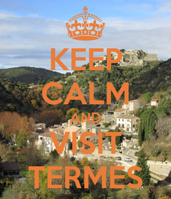Poster: KEEP CALM AND VISIT TERMES