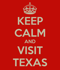 Poster: KEEP CALM AND VISIT TEXAS