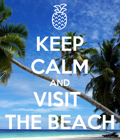 Poster: KEEP CALM AND VISIT  THE BEACH