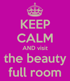 Poster: KEEP CALM AND visit the beauty full room