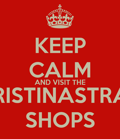 Poster: KEEP CALM AND VISIT THE CHRISTINASTRAAT SHOPS