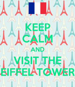 Poster: KEEP CALM AND VISIT THE EIFFEL TOWER