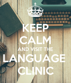 Poster: KEEP CALM AND VISIT THE LANGUAGE  CLINIC