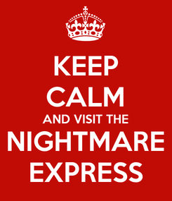 Poster: KEEP CALM AND VISIT THE NIGHTMARE EXPRESS