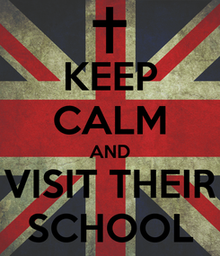 Poster: KEEP CALM AND VISIT THEIR SCHOOL