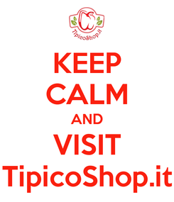 Poster: KEEP CALM AND VISIT TipicoShop.it