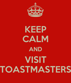 Poster: KEEP CALM AND VISIT TOASTMASTERS