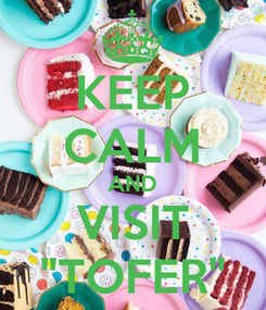 "Poster: KEEP CALM AND VISIT ""TOFER"""