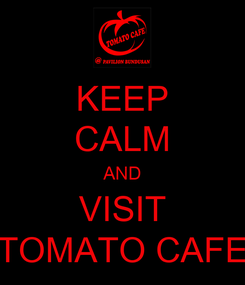 Poster: KEEP CALM AND VISIT TOMATO CAFE