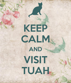 Poster: KEEP CALM AND VISIT TUAH