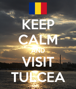 Poster: KEEP CALM AND VISIT TULCEA