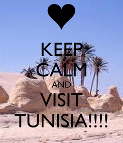 Poster: KEEP CALM AND VISIT TUNISIA!!!!