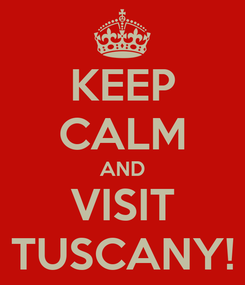 Poster: KEEP CALM AND VISIT TUSCANY!