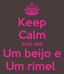 Poster: Keep Calm And visit Um beijo e Um rímel