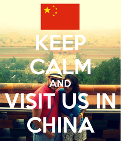 Poster: KEEP CALM AND VISIT US IN CHINA
