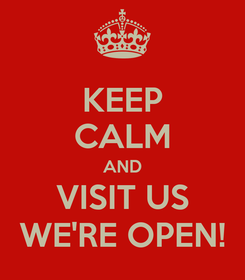 Poster: KEEP CALM AND VISIT US WE'RE OPEN!