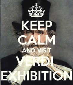Poster: KEEP CALM AND VISIT VERDI  EXHIBITION