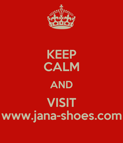 Poster: KEEP CALM AND VISIT www.jana-shoes.com