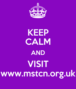 Poster: KEEP CALM AND VISIT www.mstcn.org.uk