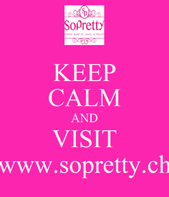 Poster: KEEP CALM AND VISIT www.sopretty.ch